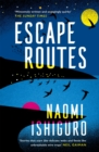 Escape Routes : 'A writer whose voice I hope to be following for many years to come' Rowan Hisayo Buchanan - eBook