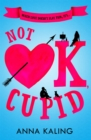 Not OK, Cupid : A sparkling rom-com you won't want to put down! - eBook