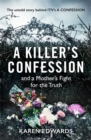 A Killer's Confession : And a mother's fight to bring her daughter, Becky Godden-Edwards', murderer to trial - Book