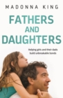 Fathers and Daughters : Helping girls and their dads build unbreakable bonds - eBook