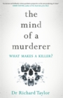 The Mind of a Murderer : A glimpse into the darkest corners of the human psyche, from a leading forensic psychiatrist - Book