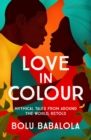 Love in Colour : 'So rarely is love expressed this richly, this vividly, or this artfully.' Candice Carty-Williams