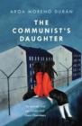 The Communist's Daughter : A 'remarkably powerful' novel set in East Berlin