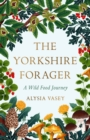 The Yorkshire Forager : A Wild Food Survival Journey - eBook