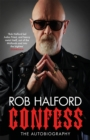 Confess : 'Rob Halford led Judas Priest, and heavy metal itself, out of the Midlands and into the bigtime' The Guardian