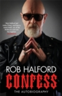 Confess : 'Rob Halford led Judas Priest, and heavy metal itself, out of the Midlands and into the bigtime' The Guardian - Book