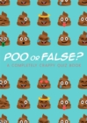 Poo or False? : A completely crappy quiz book, perfect for secret santa! - Book