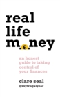 Real Life Money : An Honest Guide to Taking Control of Your Finances - eBook