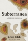 Subterranea : Discovering the Earth's Extraordinary Hidden Depths - Book