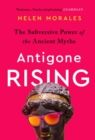 Antigone Rising : The Subversive Power of the Ancient Myths - eBook