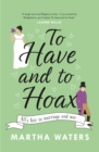 To Have and to Hoax : The laugh-out-loud rom-com you don't want to miss! - eBook