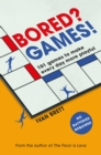 Bored? Games! : 101 games to make every day more playful, from the author of THE FLOOR IS LAVA - Book