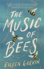 The Music of Bees : A heartwarming and redemptive story about the families we choose for ourselves - Book