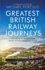Greatest British Railway Journeys : Celebrating the greatest journeys from the BBC's beloved railway travel series - eBook