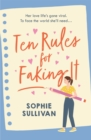 Ten Rules for Faking It : Can you fake it till you make it when it comes to love?