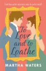 To Love and to Loathe : An effervescent, charming and swoonworthy Regency-era romp - eBook
