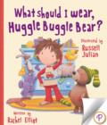 What Should I Wear, Huggle Buggle Bear? - eBook