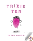 Trixie Ten : A giggling, hiccupping, burping, sneezing, roaring celebration of sibling love! - eBook