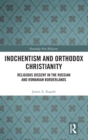 Inochentism and Orthodox Christianity : Religious Dissent in the Russian and Romanian Borderlands - Book