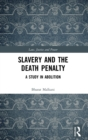 Slavery and the Death Penalty : A Study in Abolition - Book