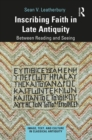 Inscribing Faith in Late Antiquity : Between Reading and Seeing - Book
