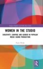 Women in the Studio : Creativity, Control and Gender in Popular Music Sound Production - Book