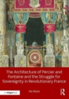 The Architecture of Percier and Fontaine and the Struggle for Sovereignty in Revolutionary France - Book