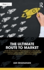 The Ultimate Route to Market : How Technology Professionals Can Work Successfully with Global Systems Integrators, Outsourcers and Consulting Firms - Book
