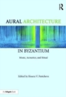 Aural Architecture in Byzantium: Music, Acoustics, and Ritual - Book