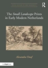 The 'Small Landscape' Prints in Early Modern Netherlands - Book