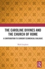 The Caroline Divines and the Church of Rome : A Contribution to Current Ecumenical Dialogue - Book