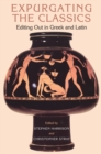 Expurgating the Classics : Editing Out in Greek and Latin - eBook