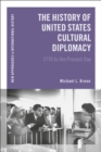 The History of United States Cultural Diplomacy : 1770 to the Present Day - eBook