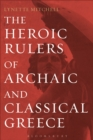 The Heroic Rulers of Archaic and Classical Greece - eBook