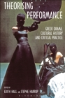 Theorising Performance : Greek Drama, Cultural History and Critical Practice - eBook