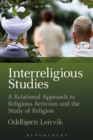 Interreligious Studies : A Relational Approach to Religious Activism and the Study of Religion - eBook