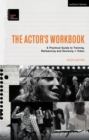 The Actor's Workbook : A Practical Guide to Training, Rehearsing and Devising + Video - Book