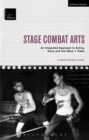 Stage Combat Arts : An Integrated Approach to Acting, Voice and Text Work + Video - eBook