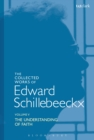 The Collected Works of Edward Schillebeeckx Volume 5 : The Understanding of Faith. Interpretation and Criticism - eBook