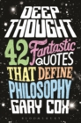 Deep Thought : 42 Fantastic Quotes That Define Philosophy - eBook