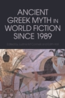Ancient Greek Myth in World Fiction since 1989 - Book