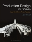 Production Design for Screen : Visual Storytelling in Film and Television - Book