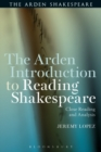 The Arden Introduction to Reading Shakespeare : Close Reading and Analysis - Book
