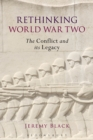 Rethinking World War Two : The Conflict and its Legacy - eBook