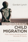 Remembering Child Migration : Faith, Nation-Building and the Wounds of Charity - Book