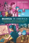 Manga in America : Transnational Book Publishing and the Domestication of Japanese Comics - eBook
