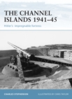 The Channel Islands 1941 45 : Hitler's impregnable fortress - eBook