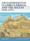 Crusader Castles in Cyprus, Greece and the Aegean 1191 1571 - eBook