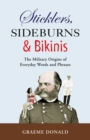 Sticklers, Sideburns and Bikinis : The military origins of everyday words and phrases - eBook