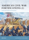 American Civil War Fortifications (2) : Land and Field Fortifications - eBook
